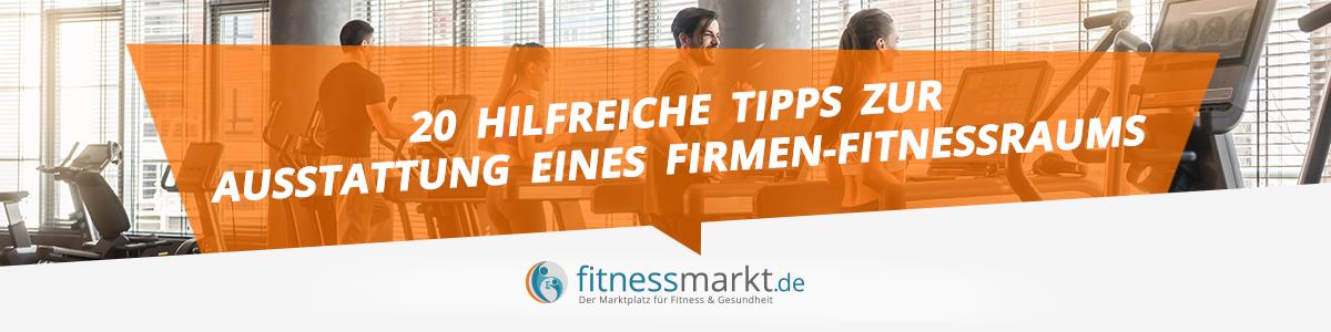 20 hilfreiche Tipps zur Ausstattung eines Firmen-Fitnessraums